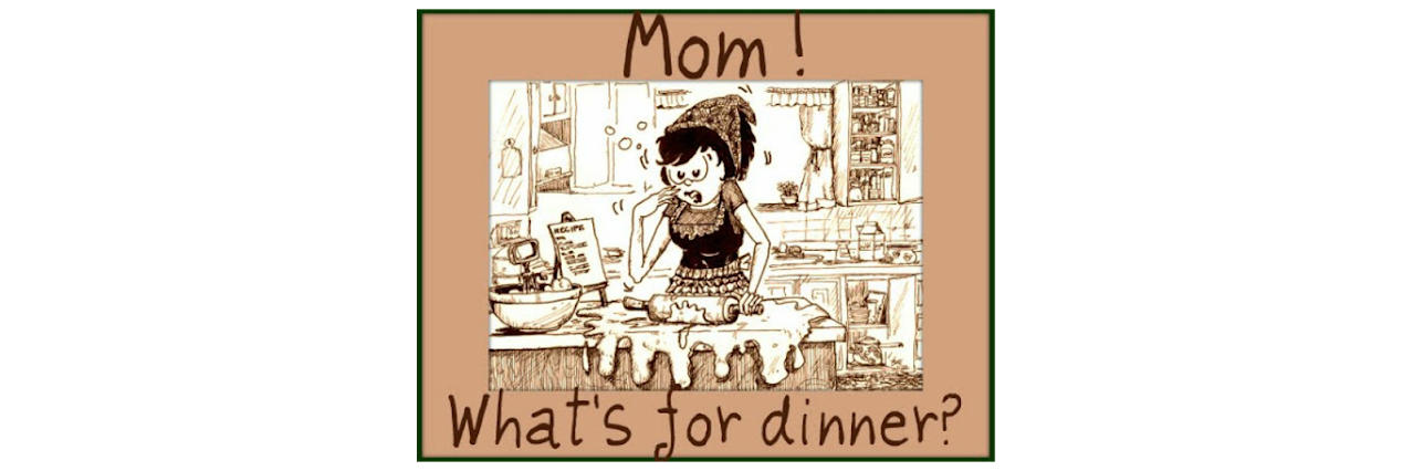 Mom!  What's for dinner?
