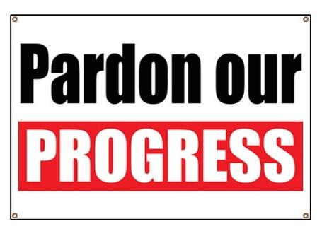 pardon our progress sign