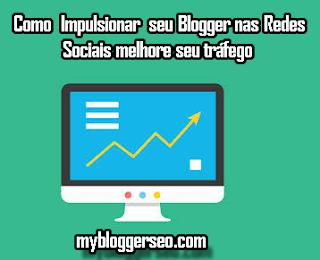 Como Impulsionar seu Blogger nas redes sociais e melhorar o tráfego