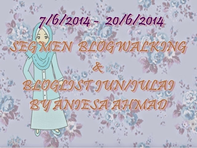 http://aniesaahmad.blogspot.com/2014/06/segmen-blogwalking-bloglist-by-aniesa.html