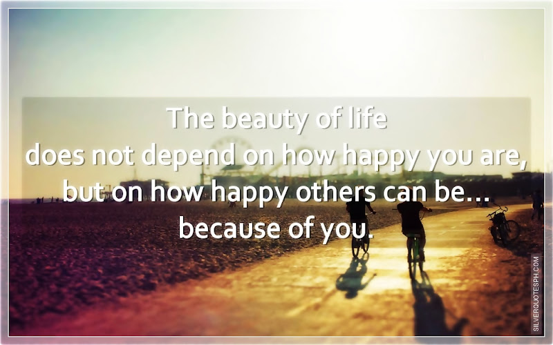 The Beauty Of Life Does Not Defend On How Happy You Are, Picture Quotes, Love Quotes, Sad Quotes, Sweet Quotes, Birthday Quotes, Friendship Quotes, Inspirational Quotes, Tagalog Quotes