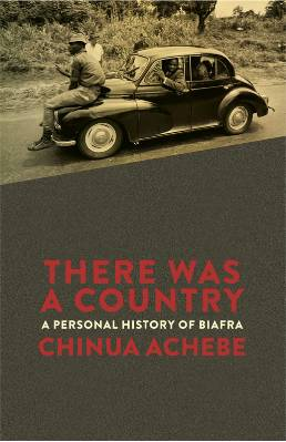 CHINUA ACHEBE HAS A NEW BOOK, 'THERE WAS A COUNTRY', READ IT.