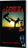 A Magia da Capoeira