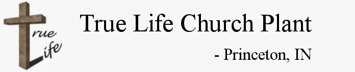 True Life Church Plant - Princeton, IN