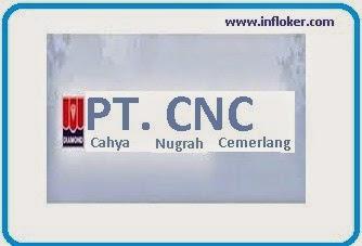 Lowongan Kerja PT CAHYA NUGRAH CEMERLANG (CNC)