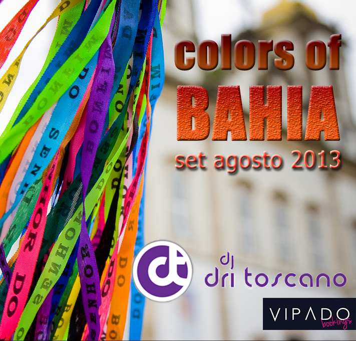 DJ Dri Toscano - Colors Of Bahia ( Set Mix Agosto 2013 )
