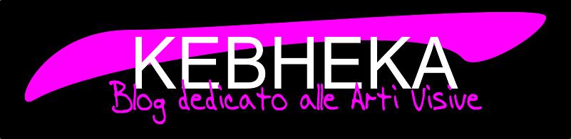 KEBHEKA - Blog dedicato alle Arti Visive