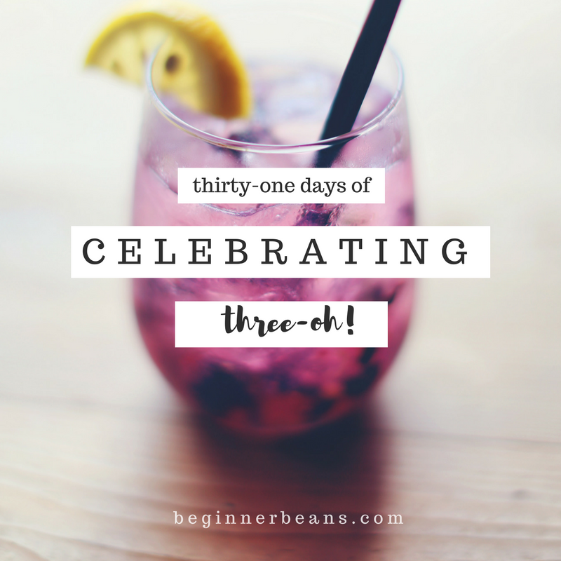 31 Days of Celebrating Three-Oh . . .