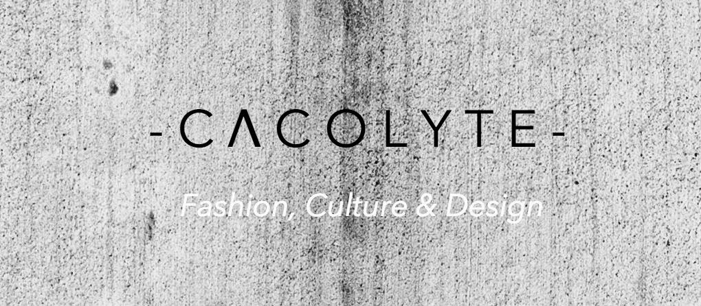 CACOLYTE | Fashion, Culture and the Zeitgeist