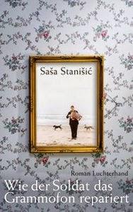 http://www.randomhouse.de/Buch/Wie-der-Soldat-das-Grammofon-repariert-Roman/Sasa-Stanisic/e209697.rhd