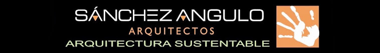 SANCHEZ ANGULO ARQUITECTOS Arquitectura Sustentable