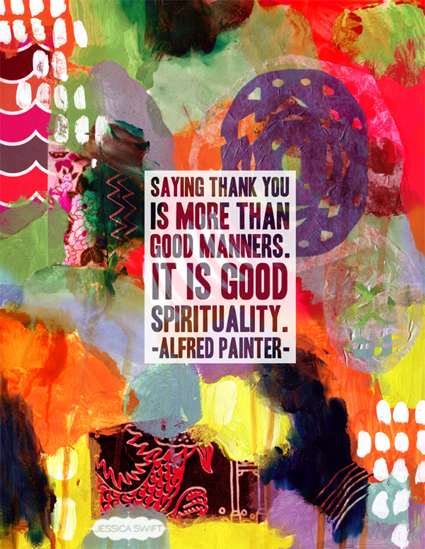 Saying thank you is more than good manners. It is good spirituality. Jessica Swift