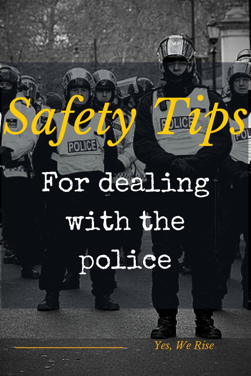 Safety tips for dealing with the police|  Yes, We Rise