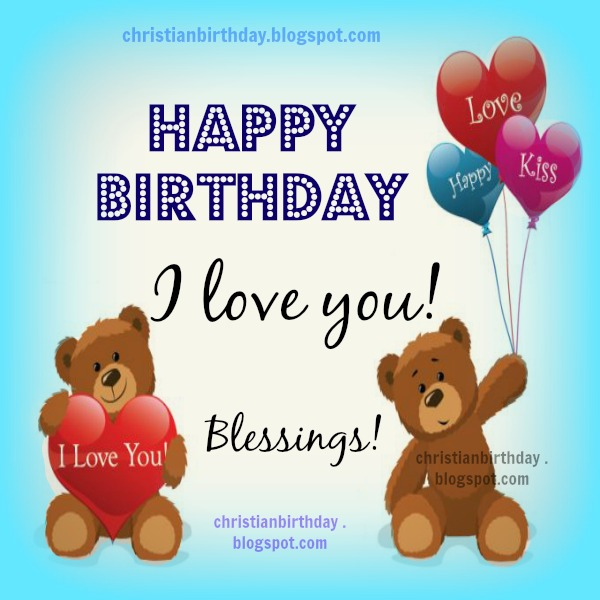 Happy Birthday,  I love you Christian Card. Free images by mery bracho. Free christian quotes for birthday children, woman, lovely bear.