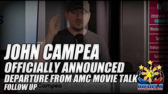 John Campea ★ Officially Announced Departure From AMC Movie Talk ★ Follow Up