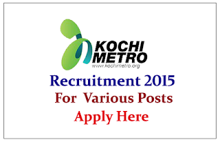 Kochi Metro Rail Limited Recruitment 2015 for the the various Posts
