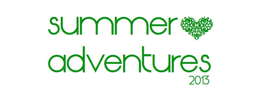 Summer Adventures 2013
