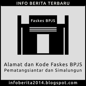 Alamat dan Kode Faskes BPJS Pematangsiantar dan Simalungun