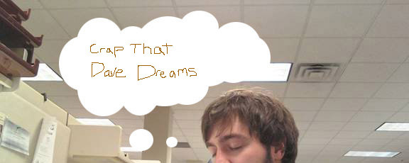 crap that dave dreams