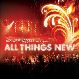 True Worshippers Album All Things New