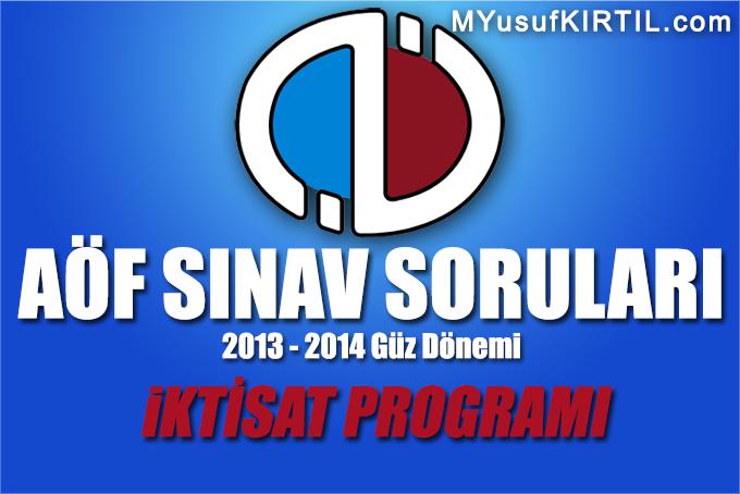 Açıköğretim Fakültesi ( AÖF ) İktisat Bölümü / Programı 2013 - 2014 Güz Dönemi Dönem Sonu Sınavı ( Final ) Soruları İndir