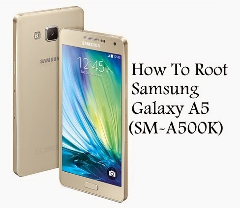 How to Root Samsung Galaxy A5 SM-A500K