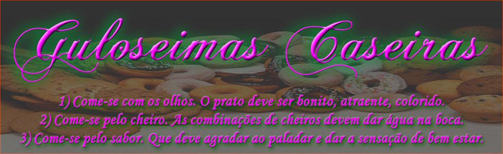 Guloseimas Caseiras - Drinques e Coquetéis, Sobremesas, Doces, Bolos e Muito mais.