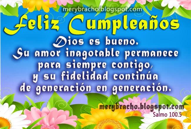 Feliz Cumpleaños. Dios es bueno contigo. Bendiciones de Dios para tu cumpleaños, tu cumple, feliz día. Felicitaciones por un día más de vida. Dios te bendiga. Postales cristianas con dedicatoria, mensajes cristianos de cumpleaños. Imágenes, tarjetas.
