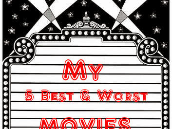 Movies: My top 5 Best&Worst