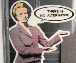 Meme of Margaret Thatcher, a major figure in the 1980s growth of Neoliberalism; her infamous slogan was TINA: there is no alternative