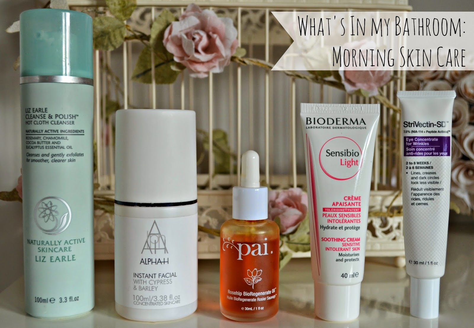 Liz Earl Cleanse and polish, Alpha H instant facial, Pai rosehip, bioderma sensibio light, StriVectin SD