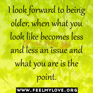 I look forward to being older