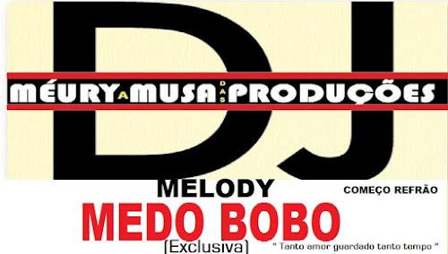 DJ MÉURY A MUSA DAS PRODUÇÕES - MEDO BOBO (COMEÇO REFRÃO)