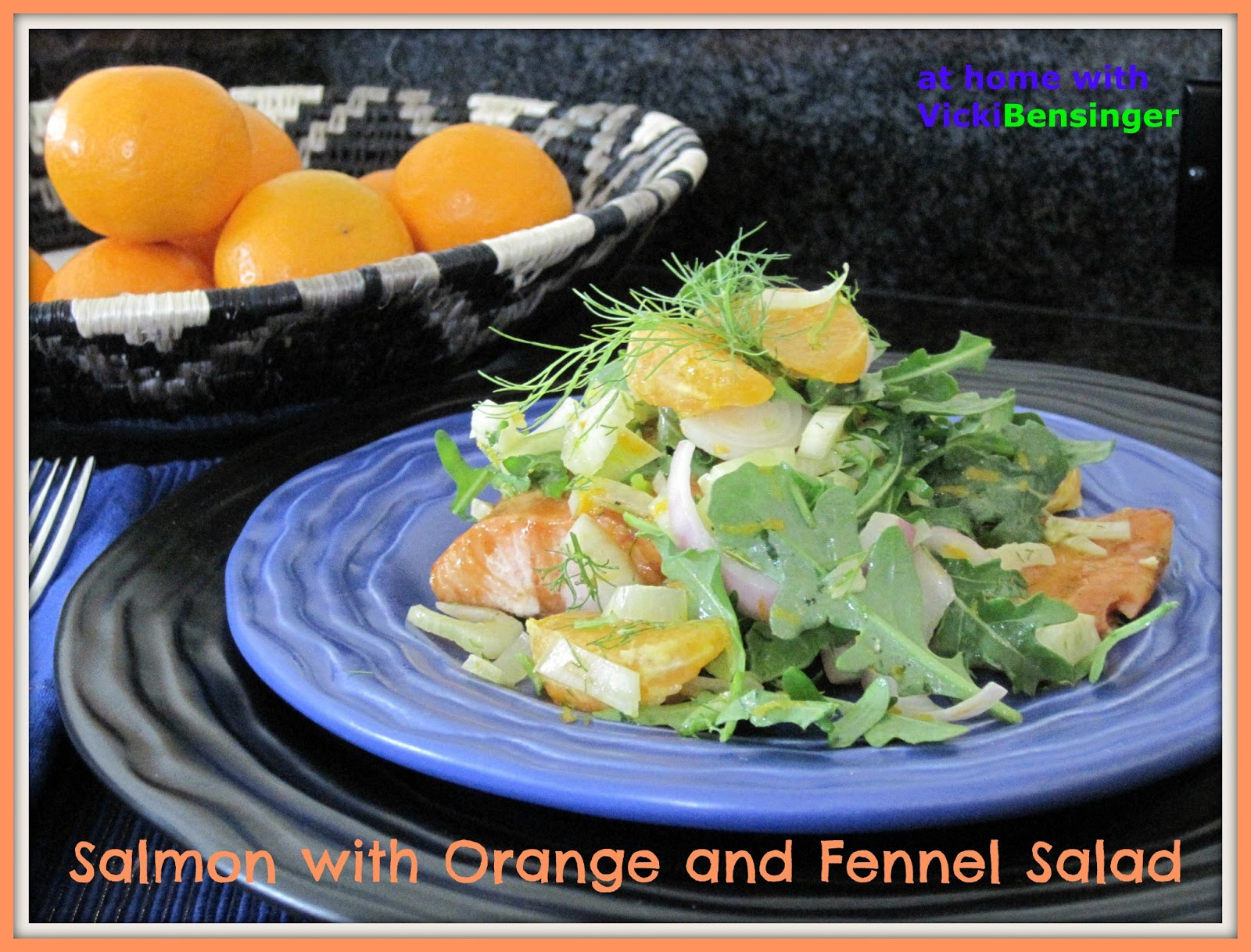 Salmon with Orange and Fennel Salad – At Home with Vicki Bensinger