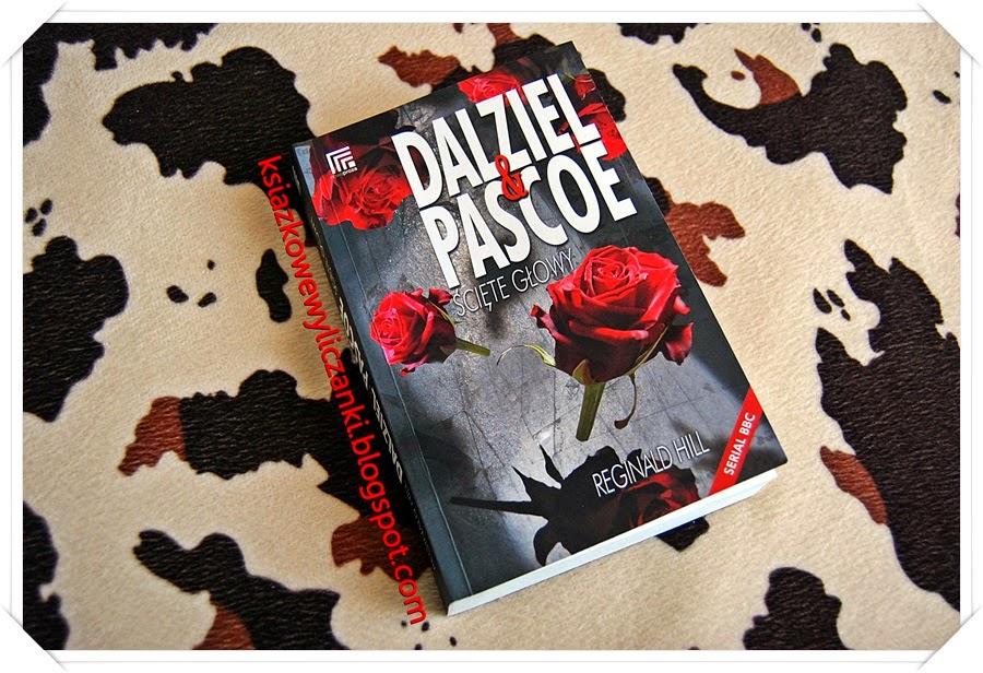 """""""Dalziel&Pascoe. Ścięte głowy"""" Reginald Hill"""