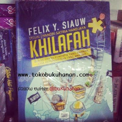 Buku  : KHILAFAH – Felix Y. Siauw