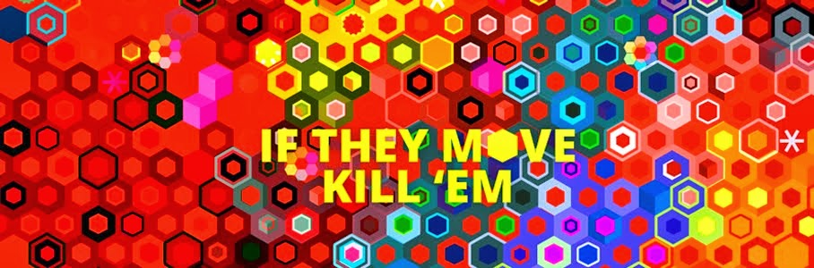 If they move... kill 'em!