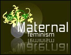Maternal Feminism