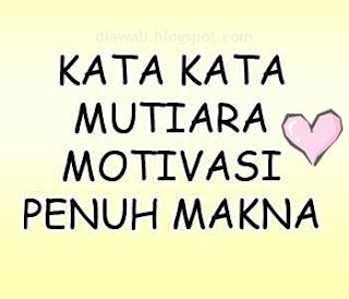 Kata Kata Mutiara Penuh Makna berikut ini telah saya kumpulkan dari