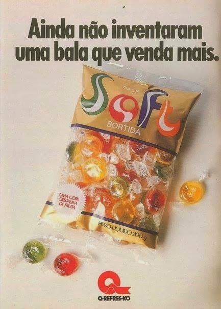 Propaganda da Bala Soft nos meados dos anos 80: bala famosa por muitas pessoas ficarem engasgados com ela.