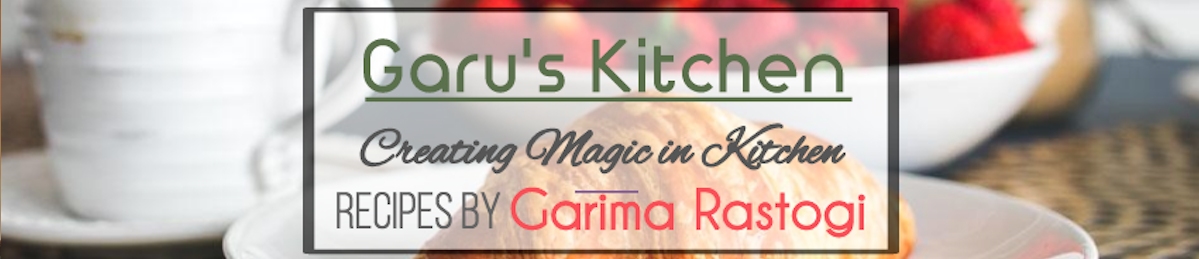 Garu's Kitchen by Garima Rastogi