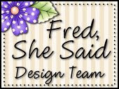 Guest Designer  For Fred, She Said