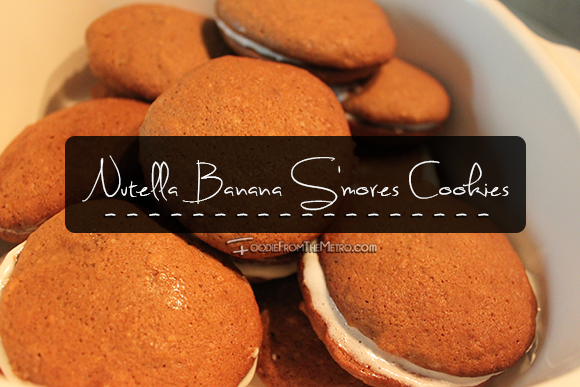 Foodie from the Metro Nutella Banana S'mores Cookies Recipe