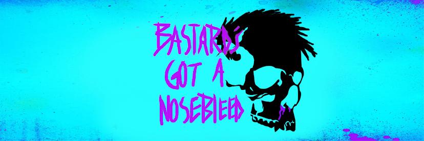 Bastard's Got a Nosebleed