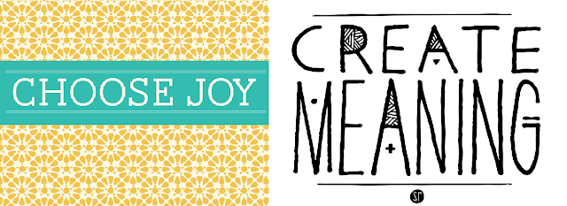 Choose Joy Create Meaning