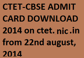 CTET Admit Card Download 2014 Hall Ticket on www.ctet.nic.in - Download CBSE CTET Call Letter for Center Teacher Eligibility Test