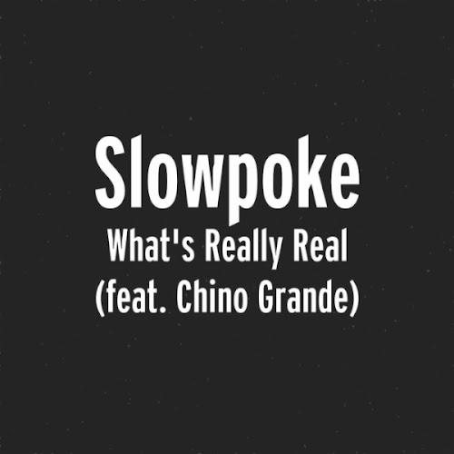 Lyrics: Slow Poke - What's Really Real (Ft. Chino Grande)