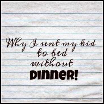 The Practical Mom: Why I sent my Kid to bed Without Dinner!