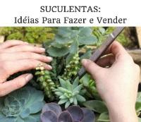 Suculentas ideias para fazer e vender