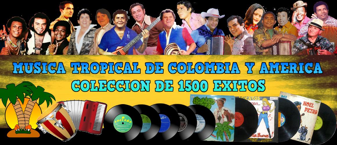 MUSICA TROPICAL DE COLOMBIA Y AMÉRICA. LISTADO PARA ESCUCHAR (COLECCIÓN DE 1200 EXITOS)